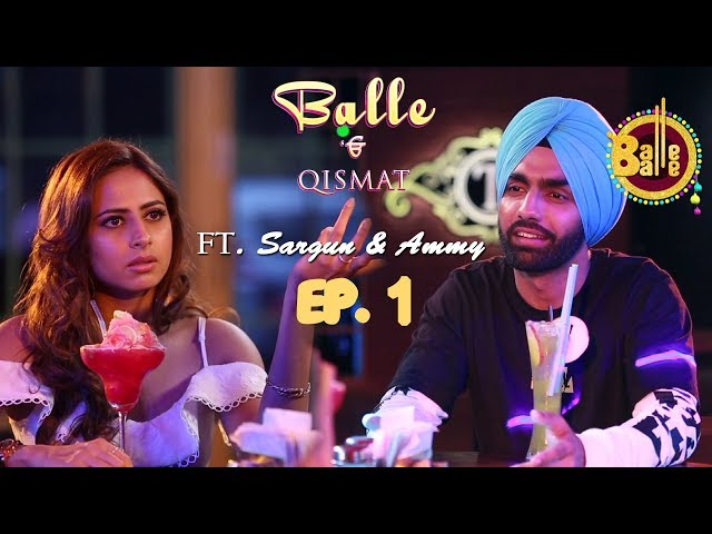 Desi on a Blind Date FT. Ammy Virk & Sargun Mehta || EP#1 Qismat || Balle Balle TV