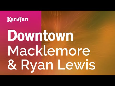 Karaoke Downtown - Macklemore & Ryan Lewis *