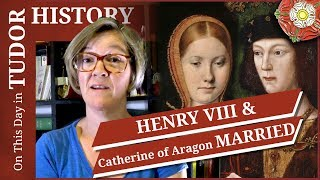 June 11 - Henry VIII and Catherine of Aragon get married