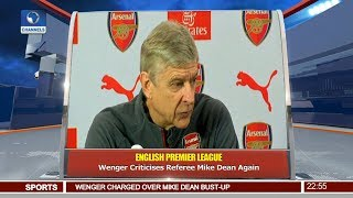 Wenger Criticises Referee Mike Dean Again Pt 4 | News@10 |
