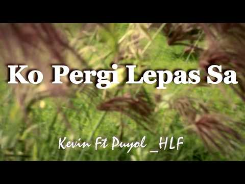 Kelvin Ft Puyol HLF Ko Pergi Lepas Sa