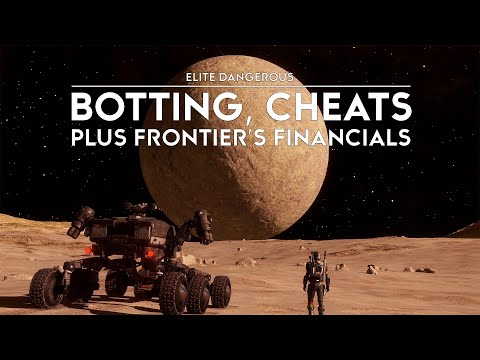 Elite Dangerous - Botting, Cheats Plus Frontier's Financials