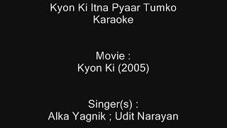 Kyon Ki Itna Pyaar Tumko - Karaoke - Kyon Ki (2005) - Alka Yagnik ; Udit Narayan