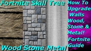 "Fortnite Guide - How To Upgrade Walls Wood, Stone & Metal ""Fortnite Skill Tree"""