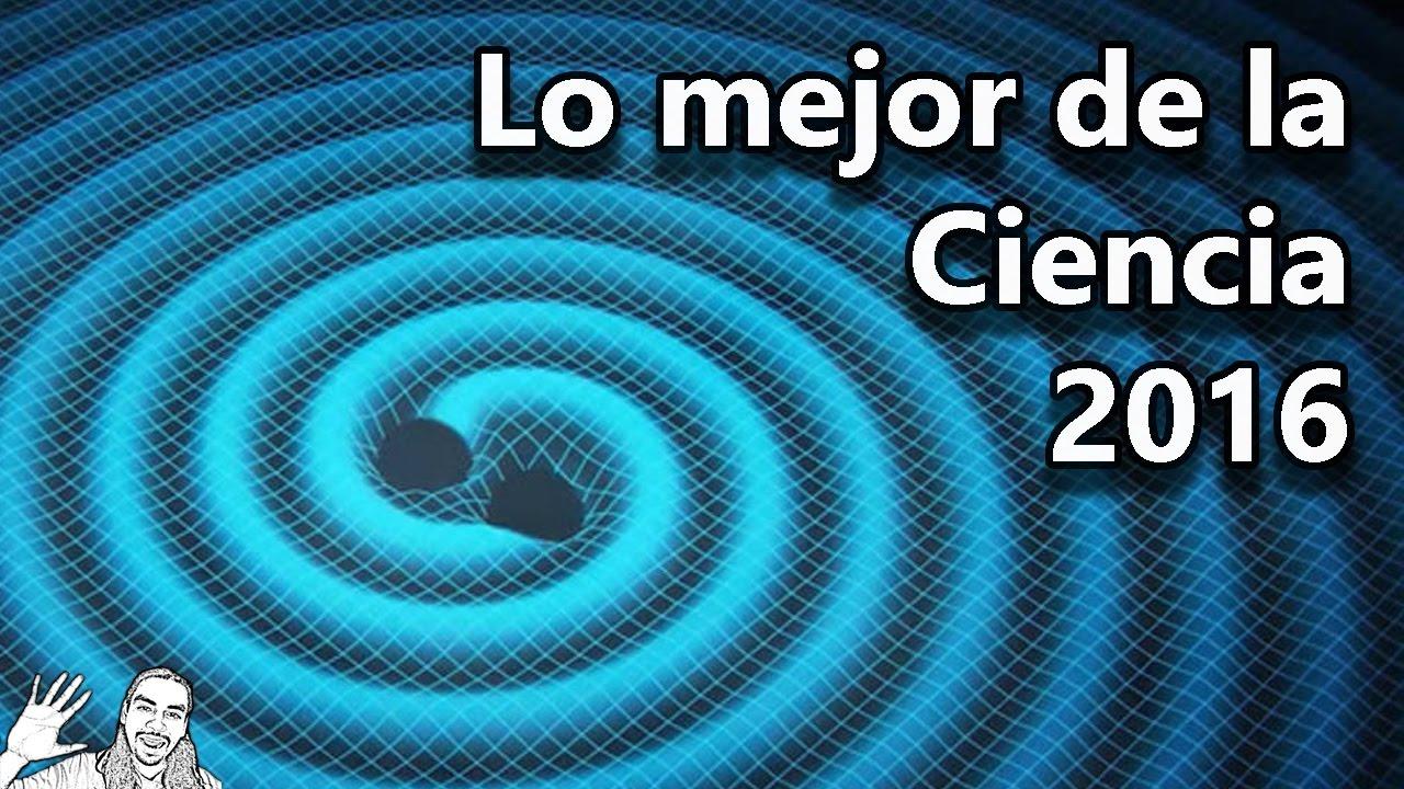 Lo Mejor de la Ciencia 2016 | #LoMejorDel2016
