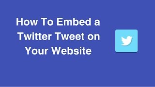 How To Embed a Twitter Tweet on Your Website