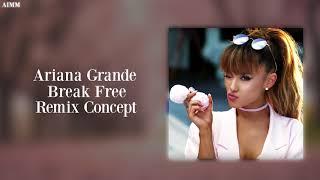 Ariana Grande - Break Free (Remix Concept) | AIMM