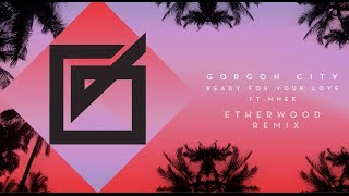 Gorgon City - Ready For Your Love ft MNEK (Etherwood Remix)