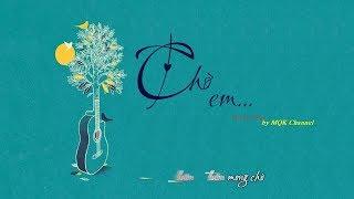 Chờ Em - Nhạc Ngoại - OST Nhạc Phim Gia Đình Là Số 1 (Guitar Cover) By MQK