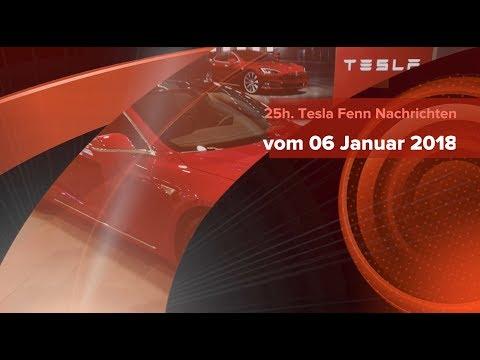 25h. Tesla Fenn Nachrichten vom 06 Januar 2018