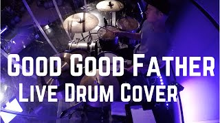 Live Drum Cover - GOOD GOOD FATHER - Chris Tomlin / Housefires