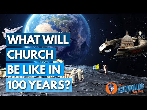 What Will The Catholic Church Be Like 100 Years In The Future?