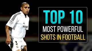 TOP 10 MOST POWERFUL SHOTS IN FOOTBALL