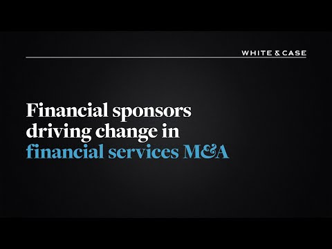 White & Case LLP: Financial sponsors driving change in financial services M&A
