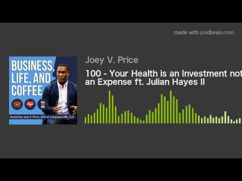 100 - Your Health is an Investment not an Expense ft. Julian Hayes II