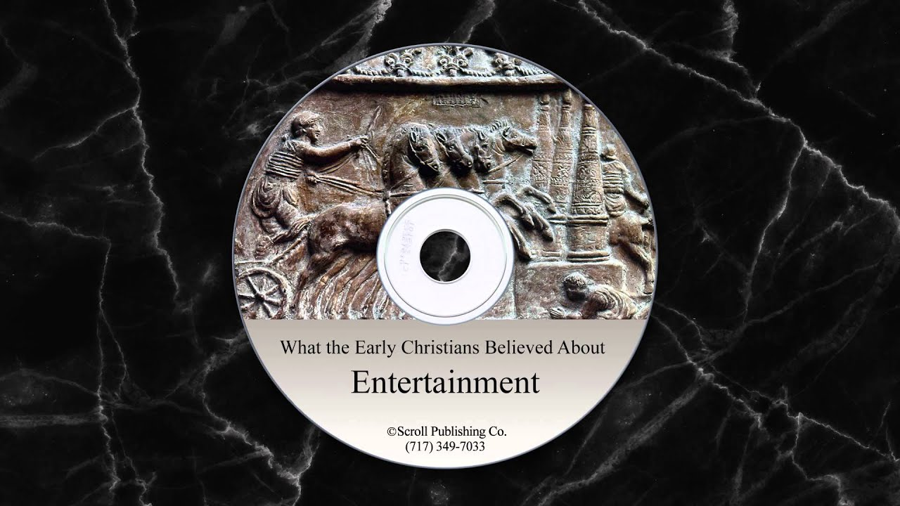 What the Early Christians Believed About Entertainment ...