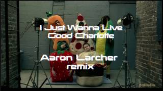 Good Charlotte - I Just Wanna Live (Aaron Larcher Remix)