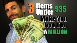 3 Items UNDER $35 That Will Make You Look Like A MILLION!!! Cheap Style Hacks For Men