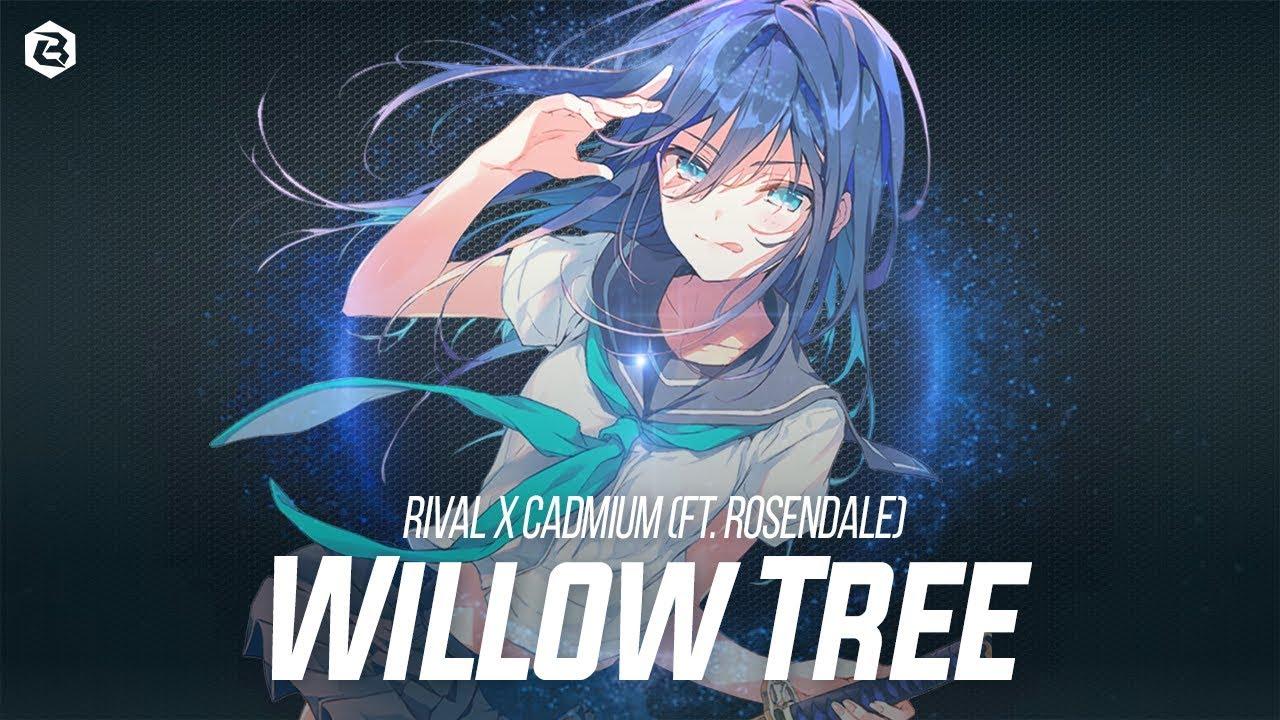 「Nightcore」Rival X Cadmium - Willow Tree (ft. Rosendale) #1