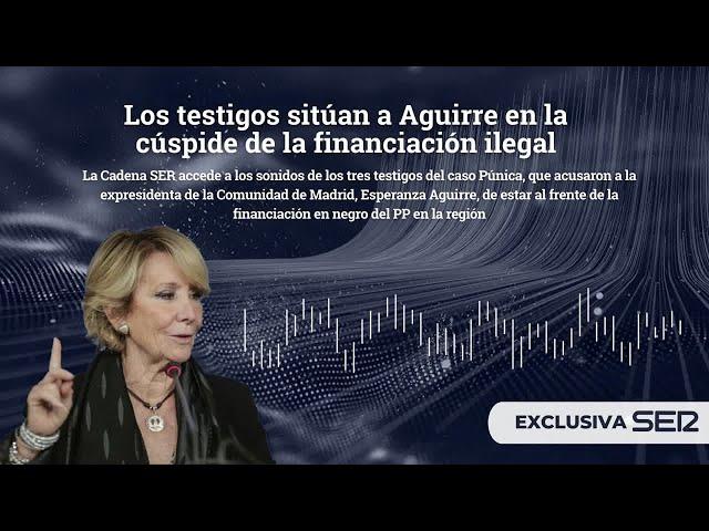 Los testigos sitúan a Esperanza Aguirre en la cúspide de la financiación ilegal del PP de Madrid ...