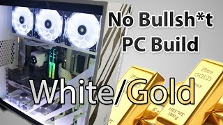 No Bullshit PC Build Log - White and Gold build (ft. Ryzen)