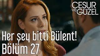 Cesur ve Güzel 27. Bölüm - Her Şey Bitti Bülent!