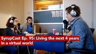 SyrupCast Ep. 95: Living the next 4 years in a virtual world