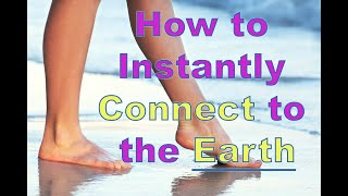 How to Instantly Connect to the Earth