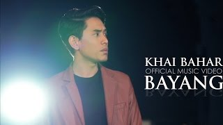 Repeat youtube video Khai Bahar - Bayang (Official Music Video)
