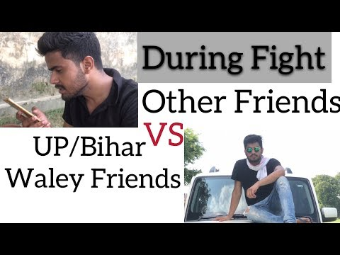 """During Fight"" - Other Friends VS UP/Bihar Friends 