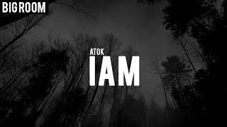 ATOK - I AM (Original Mix)