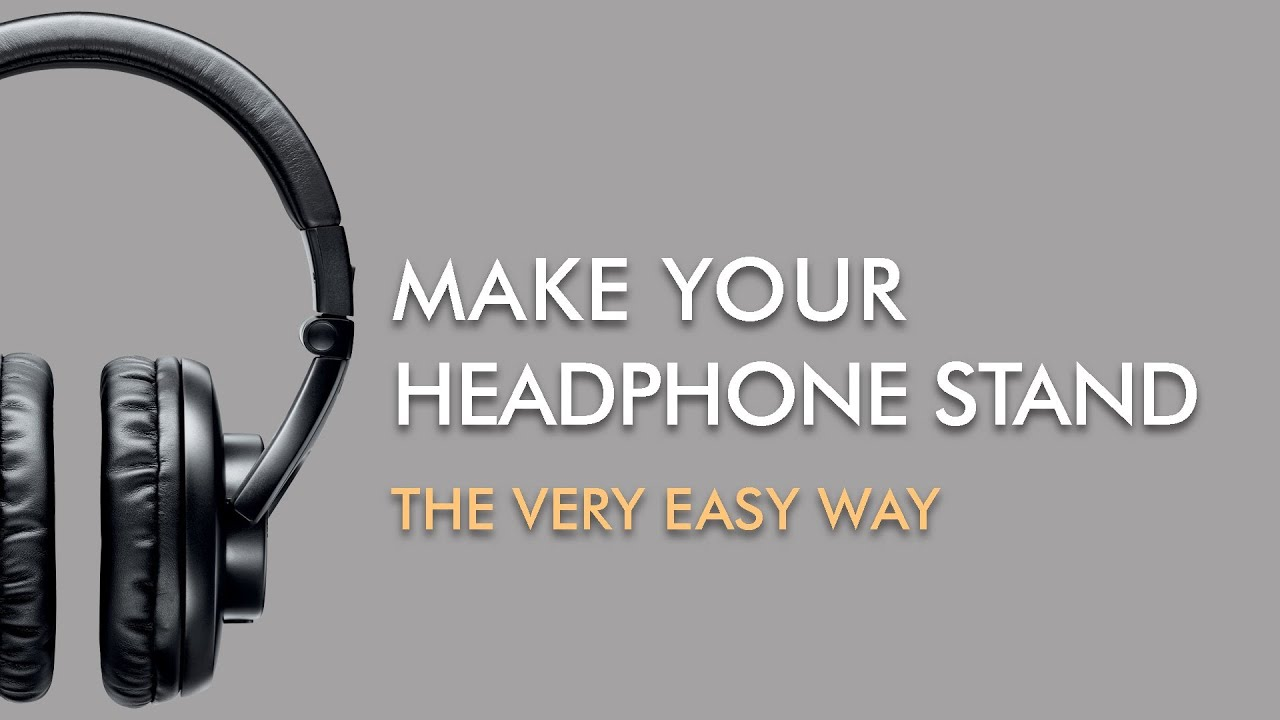 Make Your Headphone Stand The Very Easy Way Youtube