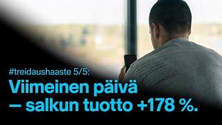 #treidaushaaste 5. pv   Viimeinen päivä ja salkun tuotto 178 %