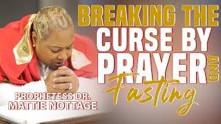 BREAKING THE CURSE B¥ PRAYER & FASTING!    PROPHETESS MATTIE NOTTAGE