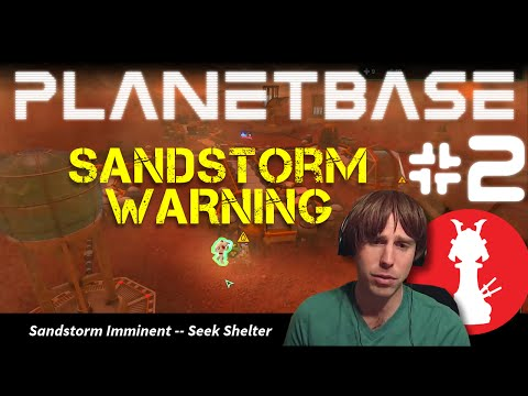[Pawn Plays] Planetbase | #2 - SANDSTORM! GET INSIDE!