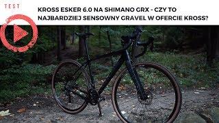 Kross Esker 6.0 na Shimano GRX - czy to najbardziej sensowny gravel w ofercie Kross?