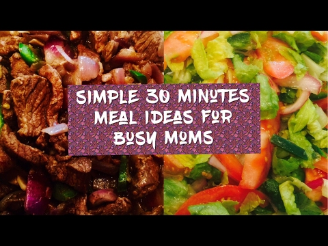Simple 30 Minute Meal Ideas For Busy Moms