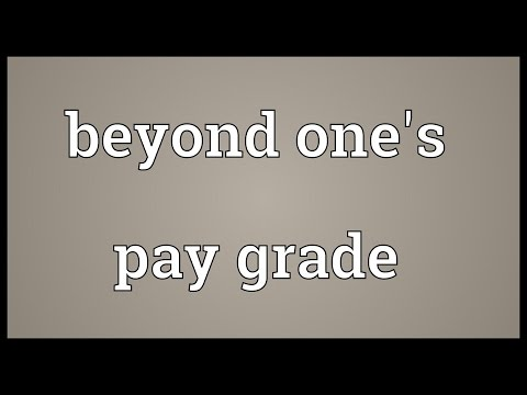 Beyond one's pay grade Meaning
