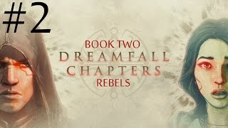Dreamfall Chapters: Book Two - Rebels  Walkthrough part 2