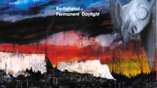 Songs you should listen to: Radiohead - Permanent Daylight