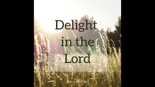 """""""Delight in The Lord"""" Psalm 1 & Rev. 2: 1-7"""