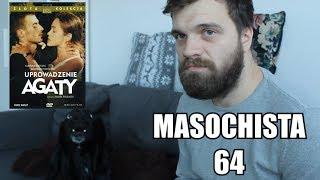 """Masochista 64 - """"Uprowadzenie Agaty"""""""