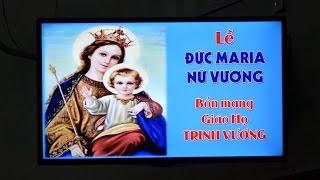 Lễ Mẹ Maria Trinh Nữ Vương.  Bổn Mạng Giáo Họ Trinh Vương 22 - 08 - 2016.