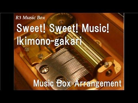 Sweet! Sweet! Music!/Ikimono-gakari [Music Box]