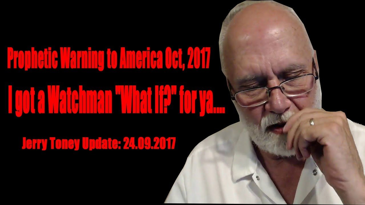 Prophetic Warning to America Oct, 2017 -  Jerry Toney - I got a Watchman