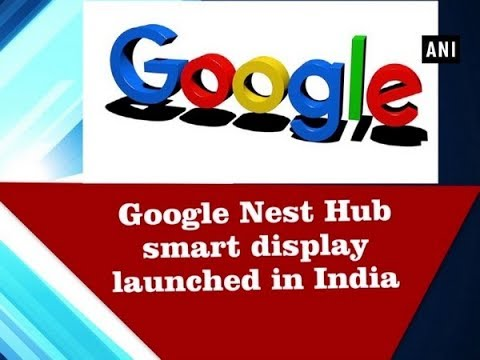 Google Nest Hub Smart Display Launched In India | ANI News