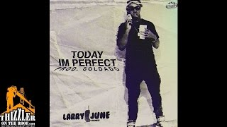 Larry June Today I 39 m Perfect Prod. Soldado Thizzler.com.mp3