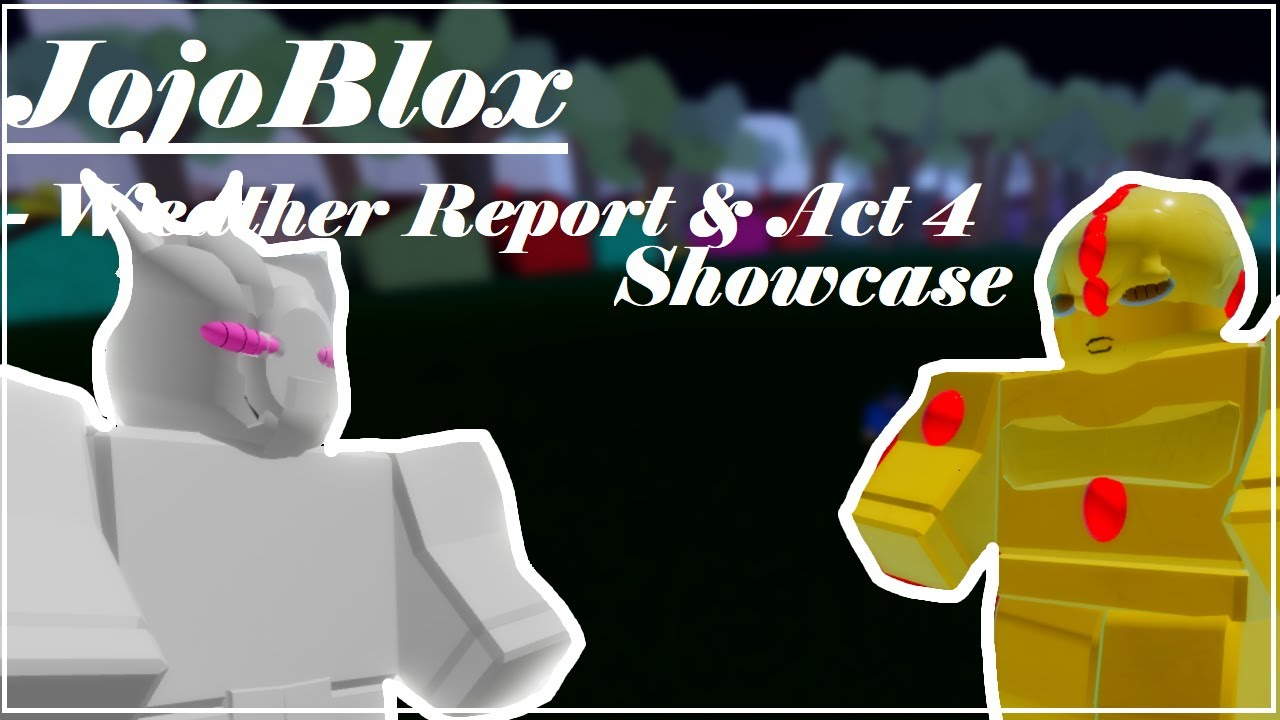 Weather Report Echos Act 4 Showcase Jojoblox 2 Jojo Blox Wr