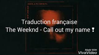 Traduction française The Weeknd - Call out my name ♡♡