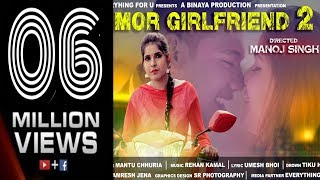 MOR GIRLFRIEND 2 SAMBALPURI VIDEO || MANTU CHHURIA || OFFICIAL || 2018